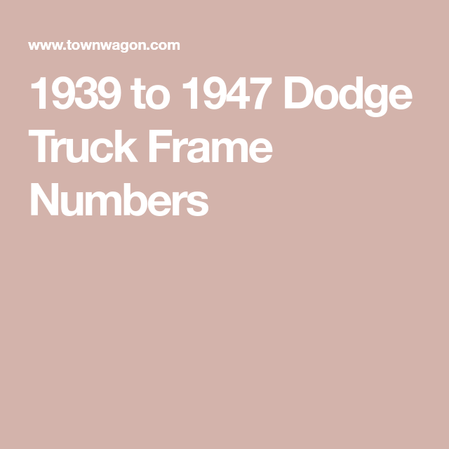 1939 to 1947 Dodge Truck Frame Numbers   Plymouth   Dodge trucks