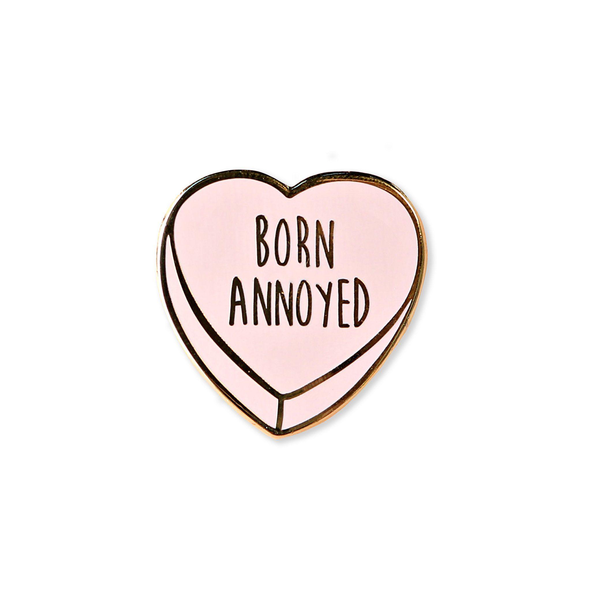 born annoyed | enamel pin    Born annoyed heart enamel pin