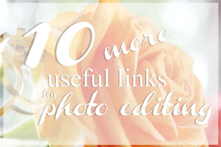 Kiia Innanmaa: 10  MORE USEFUL LINKS FOR PHOTO EDITING
