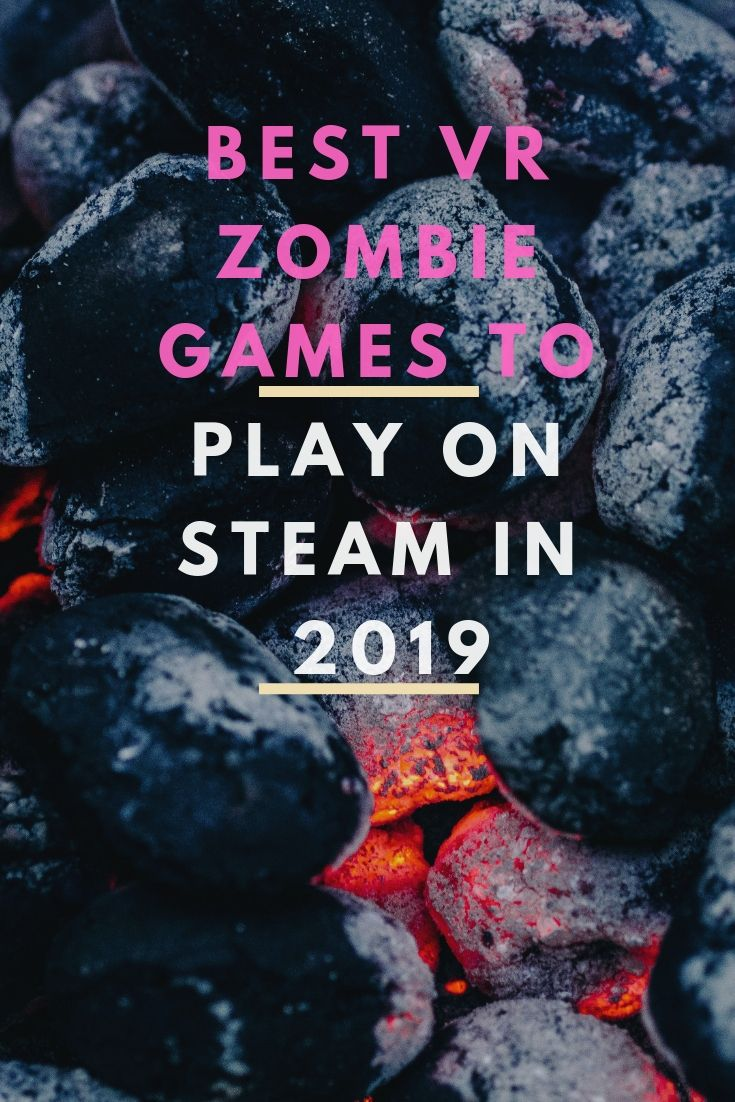 best VR zombie games to play on Steam in 2019 Latest