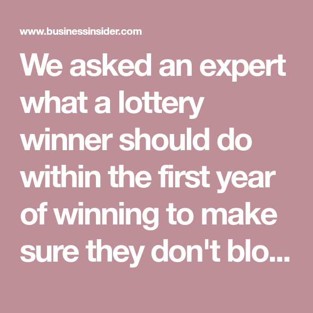 We asked an expert what a lottery winner should do within the first year of winning to make sure they don't blow it.