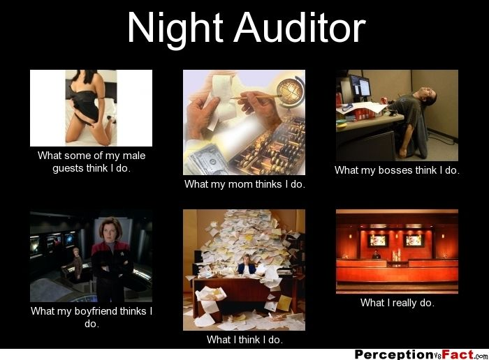 Night Auditor   What People Think I Do What I Really Do