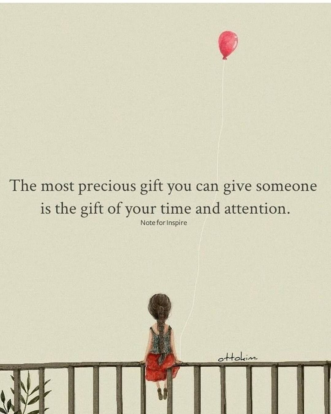 The Most Precious Gift You Can Give Someone Is The Gift Of Your Time And Attention Precious Gifts Words Me Quotes