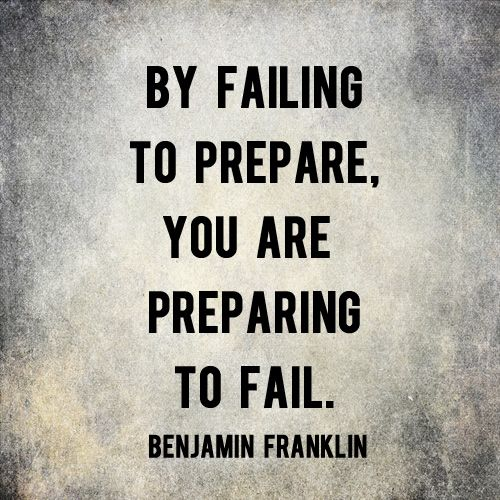 By Failing To Prepare You Are Preparing To Fail How To Get Out Of Debt Fast And Then We Saved Benjamin Franklin Quotes Preparation Quotes Failed Quote
