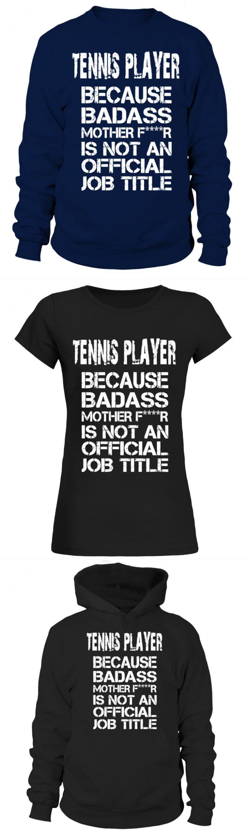 Tennis player because badass mother tshirts tennis t shirt ...