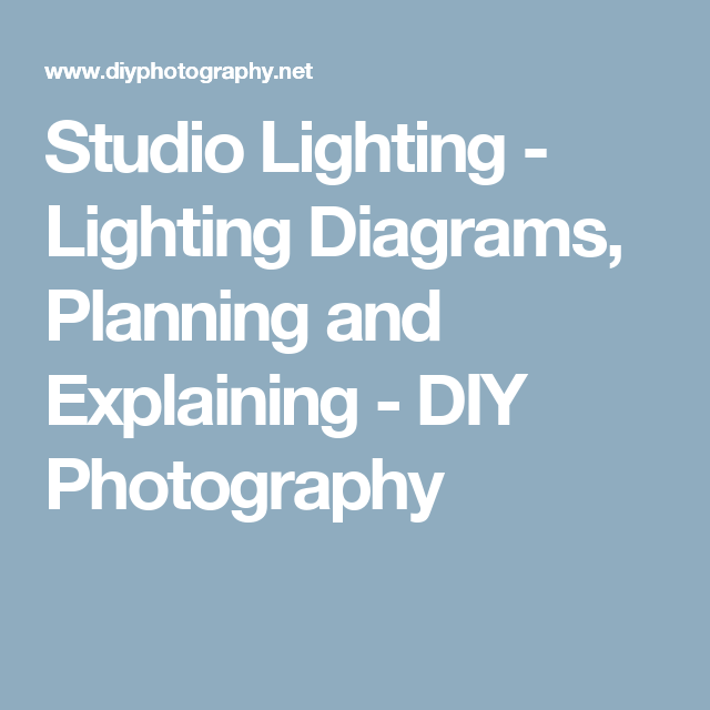 studio lighting - lighting diagrams, planning and explaining - diy  photography