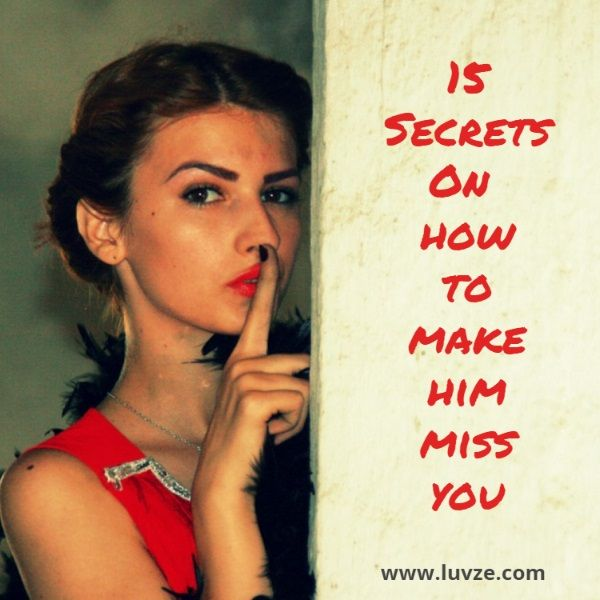 Christian dating how to make him miss you