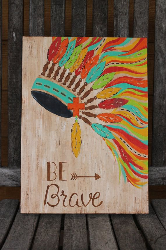 Indian Headdress Be Brave Painting On Wood Painting Painting On Wood Canvas Art