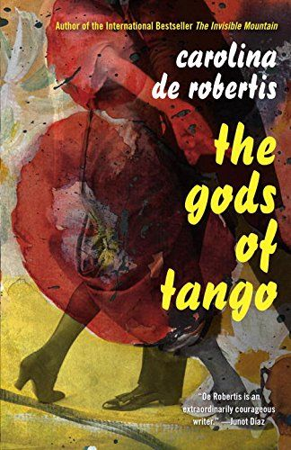 "The Gods of Tango ○ ""erotically charged story of music, passion, and the quest for an authentic life against the odds"""