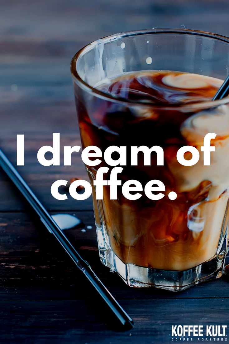 Coffee Dream Quote In 2020 Coffee Love Coffee Today Coffee