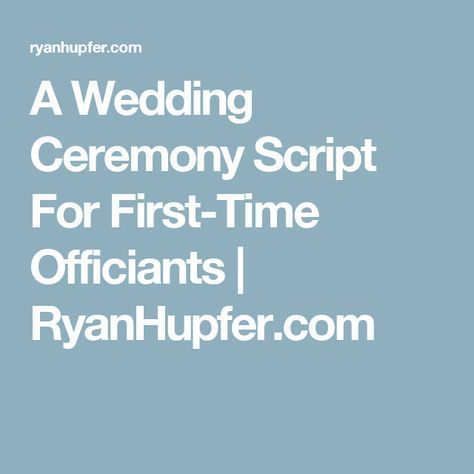 A Wedding Ceremony Script For First-Time Officiants | RyanHupfer.com ...