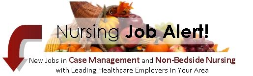 New Jobs For Case Managers And NonBedside Nurses Just Posted So