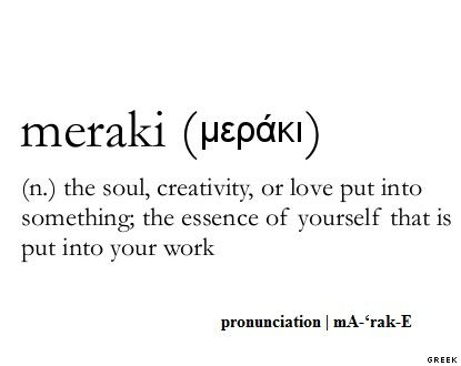 Meraki A Greek Word For The Part Of The Soul We Put Into Our Work