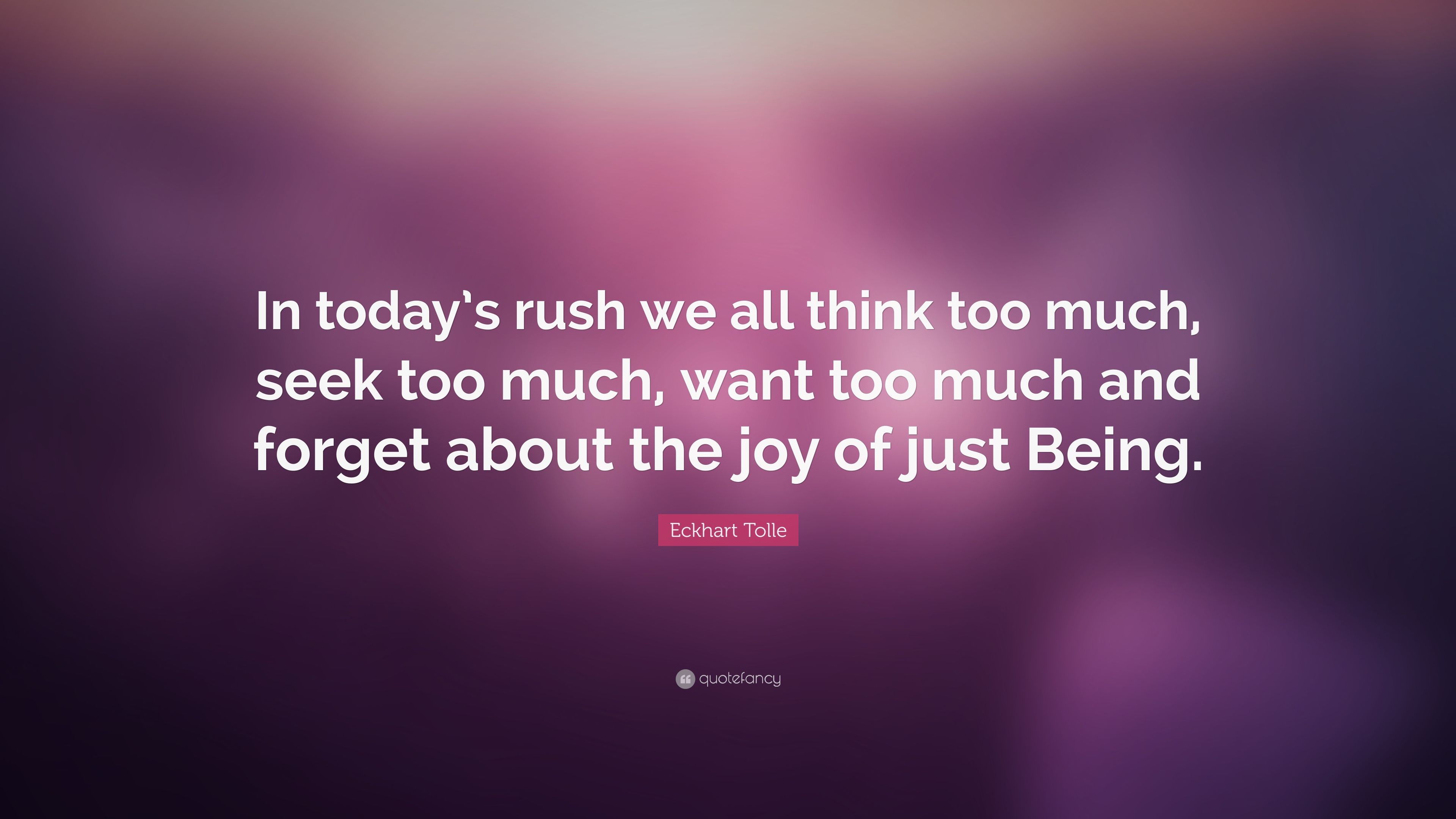 """Eckhart Tolle Quotes Eckhart Tolle Quote """"In Today's Rush We All Think Too Much Seek"""