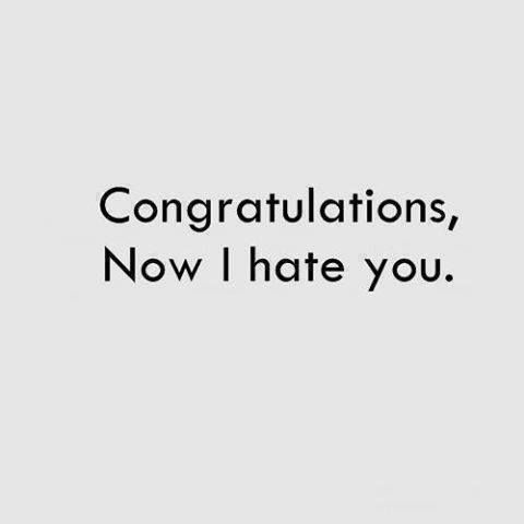 Congratulations Now I Hate You Quotes Hate You Quotes Quotes