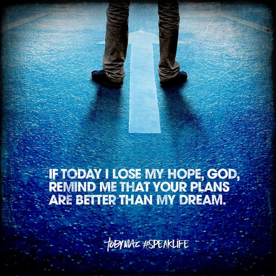 If today I lose my hope, God, remind me that your plans
