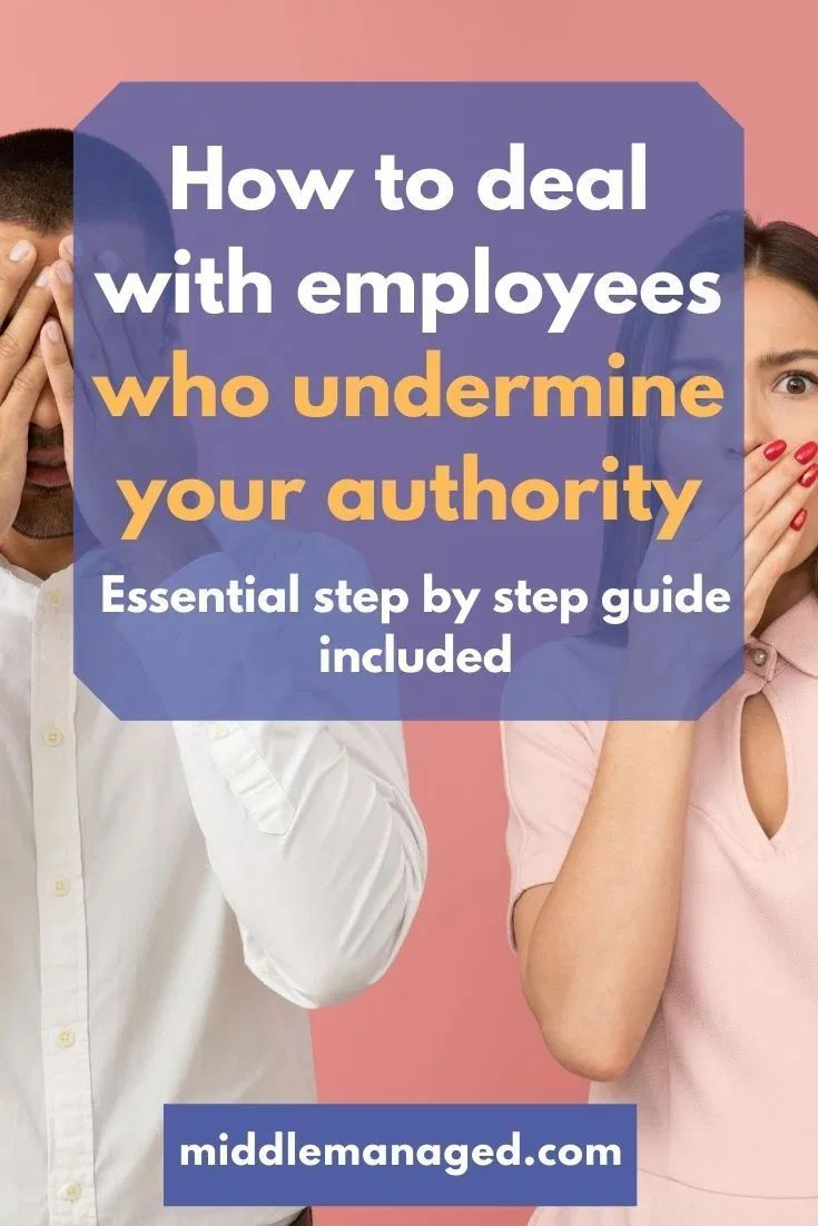 How To Deal With Employees Who Undermine Your Authority Middle Managed Difficult Employees How To Motivate Employees Staff Motivation