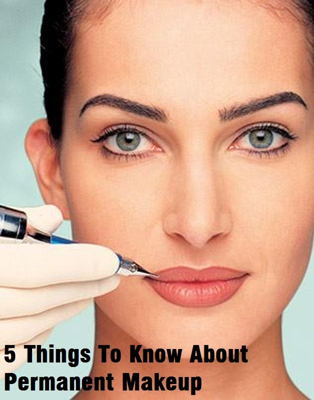 Things Makeup: 5 Things To Know About Permanent Makeup- Good Tips! I