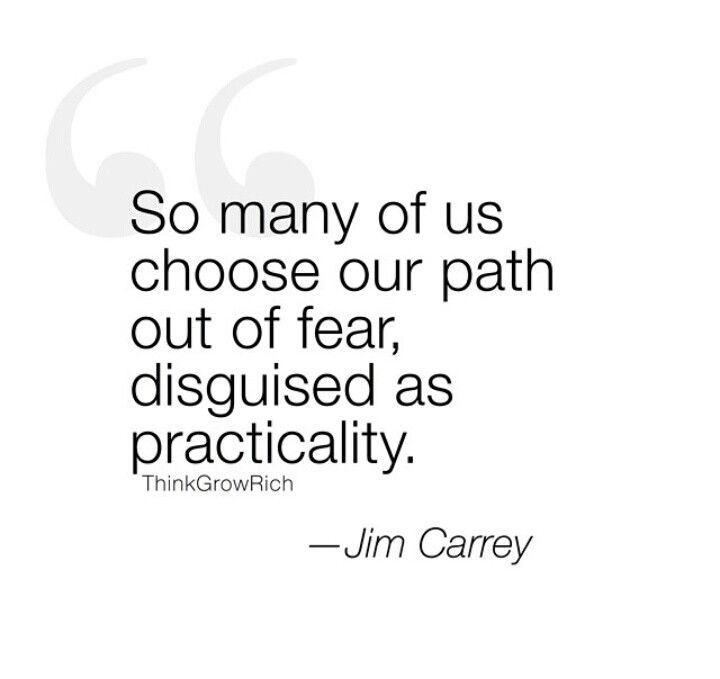 So many of us choose our path out of fear, disguised as