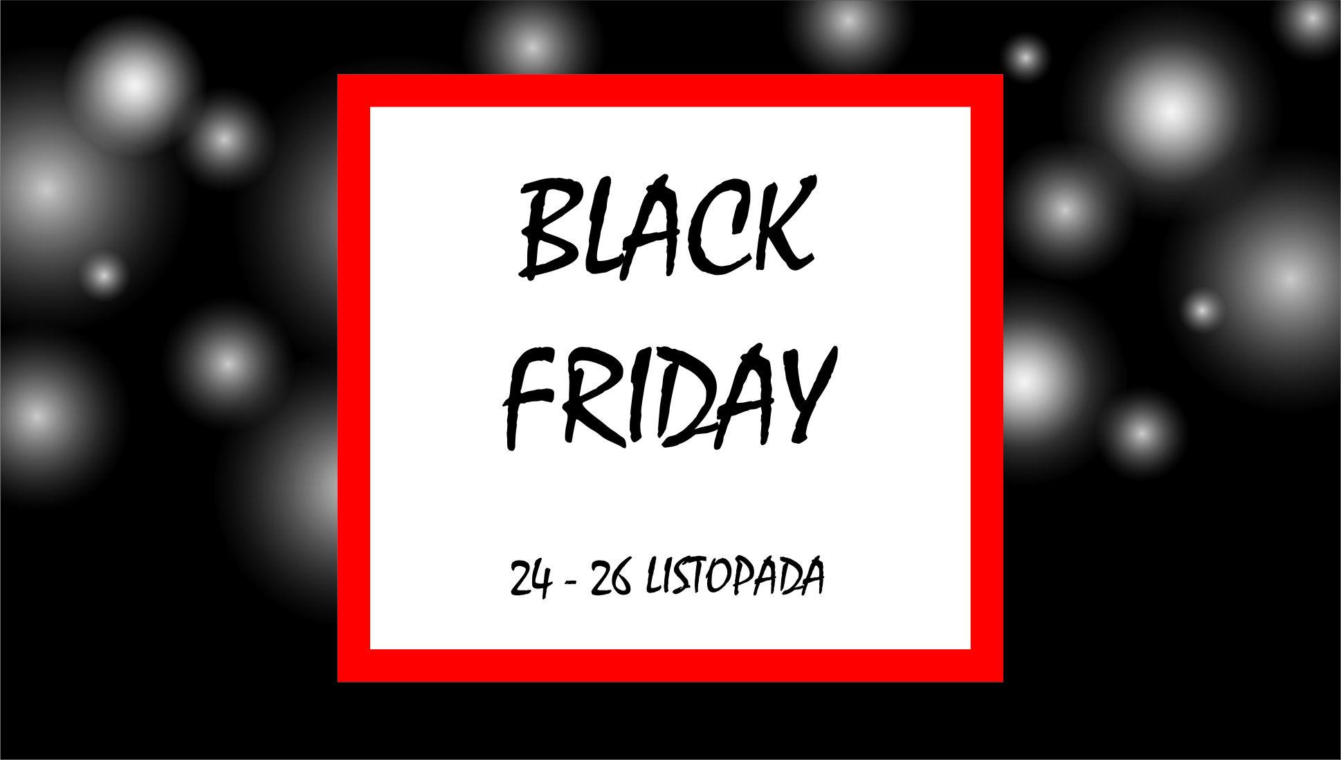 Black Friday Trwa U Nas Az Do Niedzieli Zapraszamy Na Promocje Black Friday Black Friday