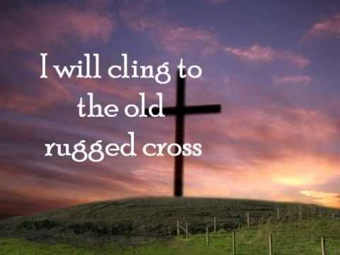 Lyrics On A Hill Far Away Stood An Old Rugged Cross The Emblem Of Suffering And Shame And I Love Old Rugged Cross Spiritual Music Inspirational Music