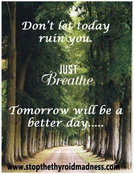 Don T Let Today Ruin You Just Breathe Tomorrow Will Be A Better Day Just Breathe Comfort Quotes Thyroid Disease