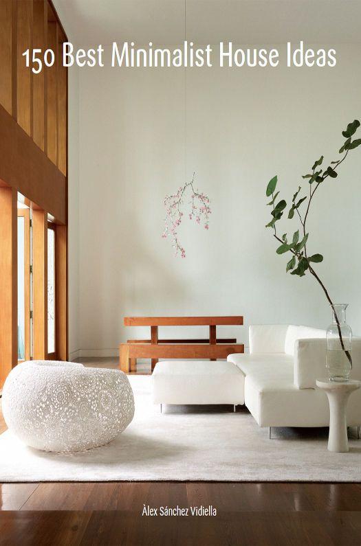 Browse inside 150 best minimalist house ideas by alex sanchez a hardback from harper design an imprint of harpercollins publishers