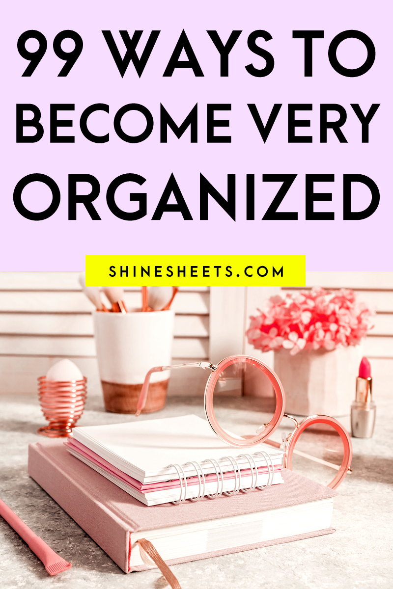 How To Get Organized 99 Ways To Get Seriously Organized In 2020 Work Organization Organization Organization Skills