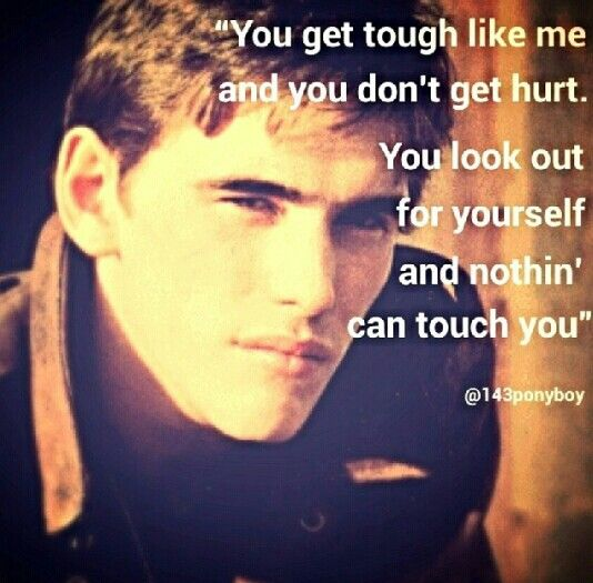Famous Quotes From The Outsiders Movie: You Get Tough Like Me And You Dont Get Hurt. You Look Out