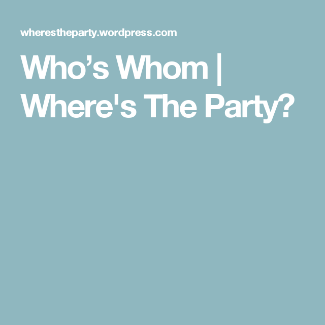 Who's Whom | Where's The Party?