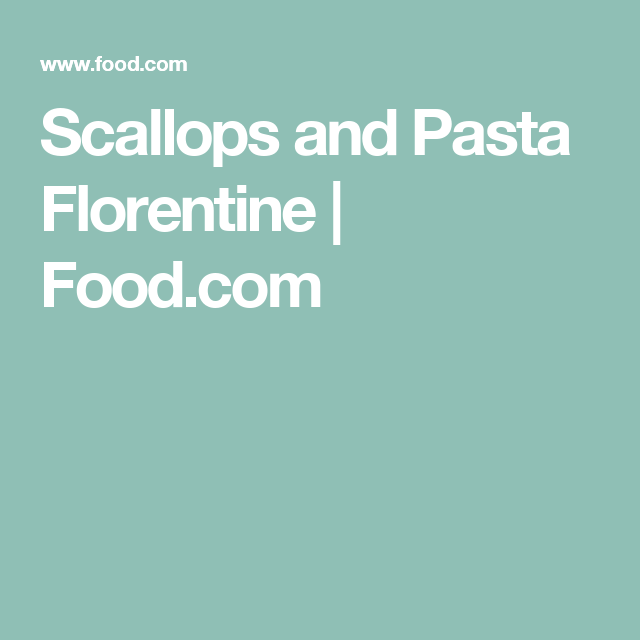 Scallops and Pasta Florentine | Food.com