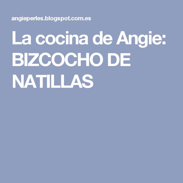 La cocina de Angie: BIZCOCHO DE NATILLAS