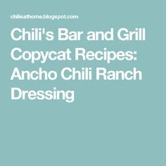 Chili's Bar and Grill Copycat Recipes: Ancho Chili Ranch Dressing