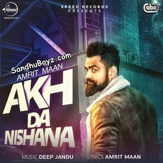 Download Free Mp3 Songs Download Akh Da Nishana Full Song By Amrit Maan Mp3 Song Songs Mp3 Song Download