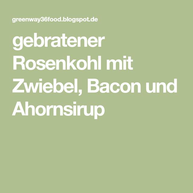 gebratener Rosenkohl mit Zwiebel, Bacon und Ahornsirup