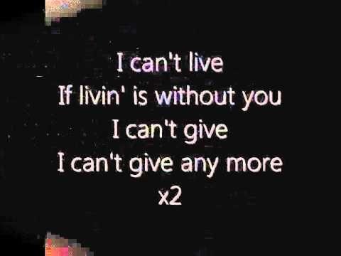 I Can T Live If Living Is Without You Original With Lyrics Yours Lyrics Lyrics My Music
