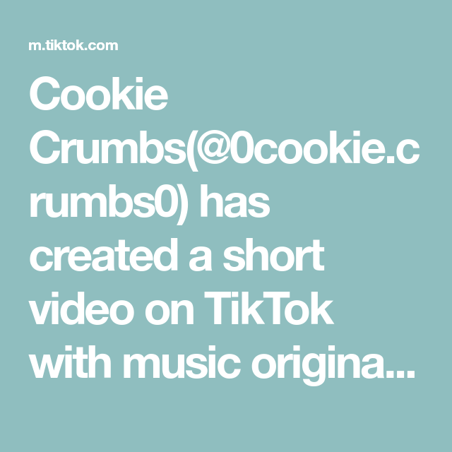 Cookie Crumbs 0cookie Crumbs0 Has Created A Short Video On Tiktok With Music Original Sound I M Sorry But I Just Needed This As A Loop