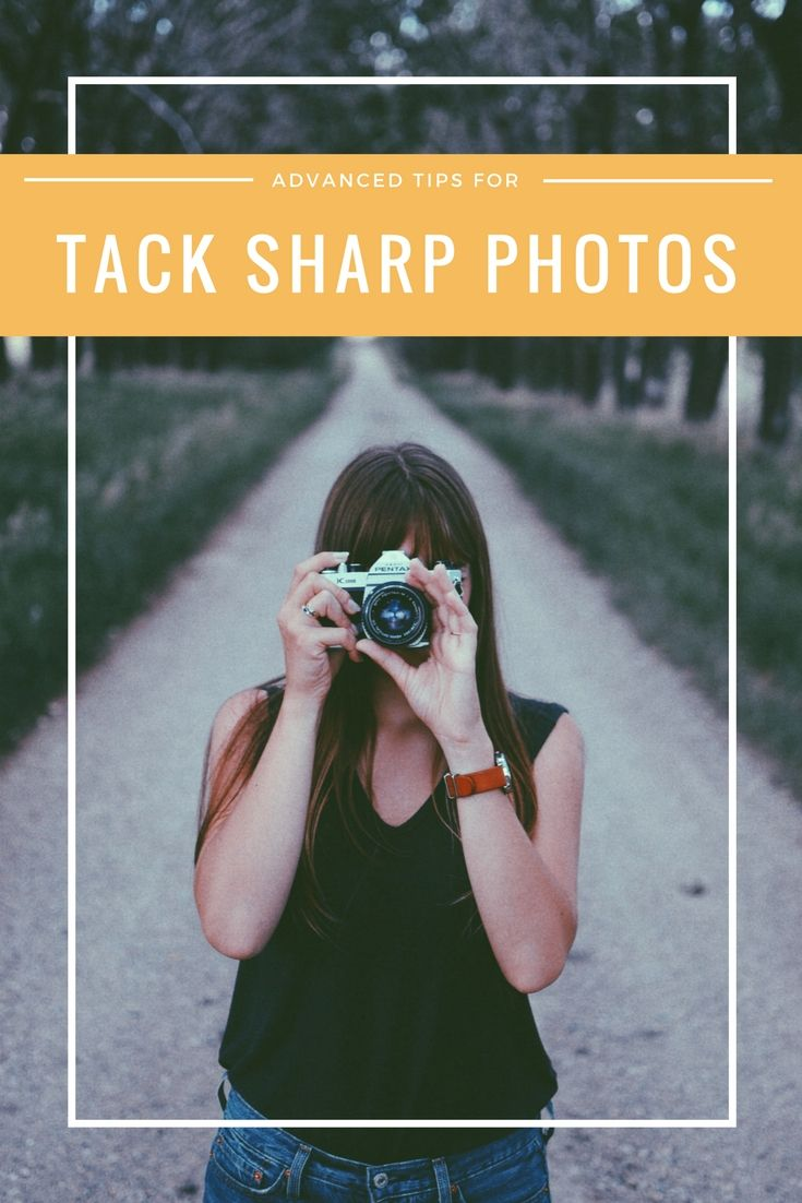 Advanced Tips For Tack Sharp Images Sharp Photo Digital Photography Backdrops Photography Tips