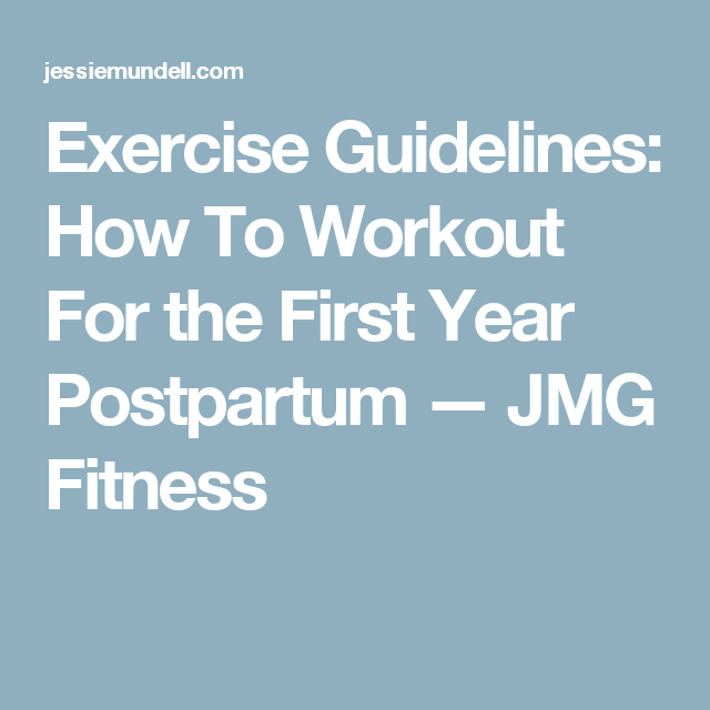 Exercise Guidelines: How To Workout For the First Year Postpartum — JMG Fitness