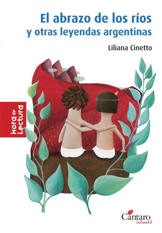 Leyendas De La Argentina Narradas Por Liliana Cinetto Y Bellamente Ilustradas Por Cynthia Orensztajn El Abraz Leyendas Cuentos Infantiles Pdf Mitos Y Leyendas