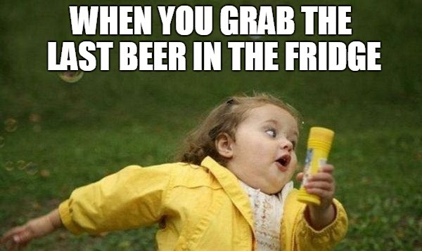 When you grab the last beer in the fridge. 😂🍻 Funny good