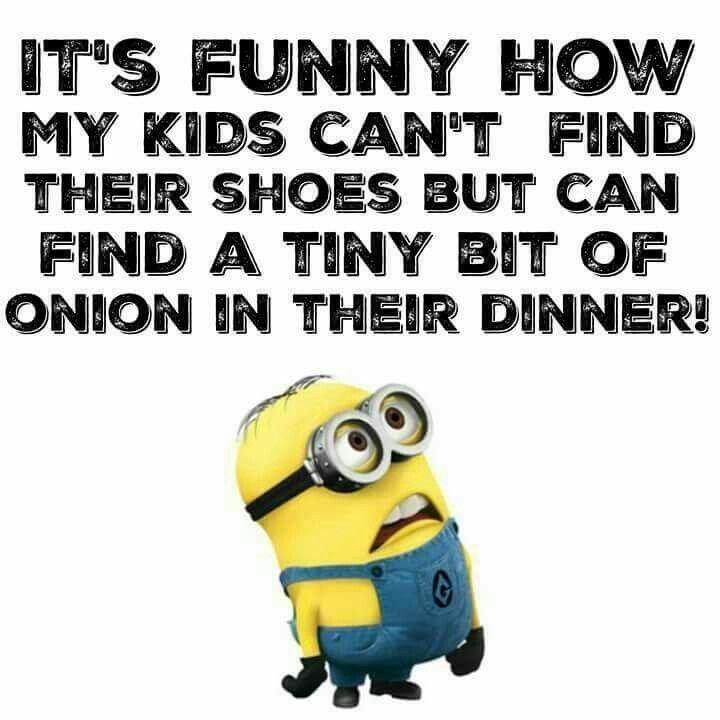 Minion Humor · Im That Kid Who Finds Onions In Everything I Eat!