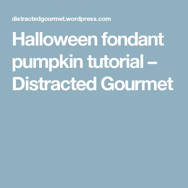 Halloween fondant pumpkin tutorial – Distracted Gourmet