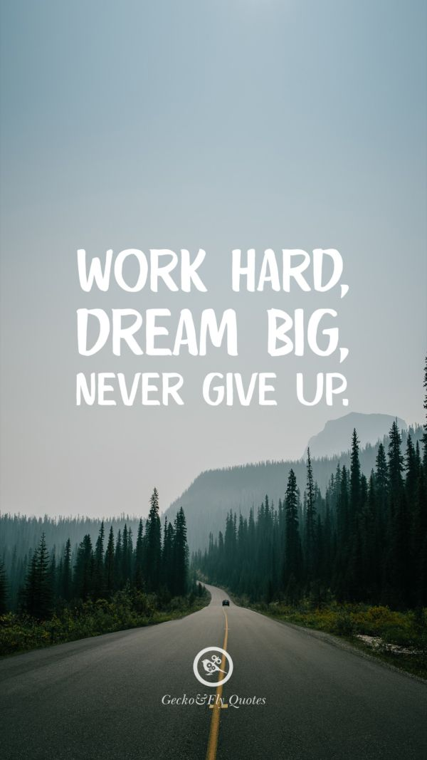 Work Hard Dream Big Never Give Up Inspirational And Motivational Iphone Hd Wallpapers Quotes Motivational Inspirational Belajar Motivasi Kutipan Motivasi