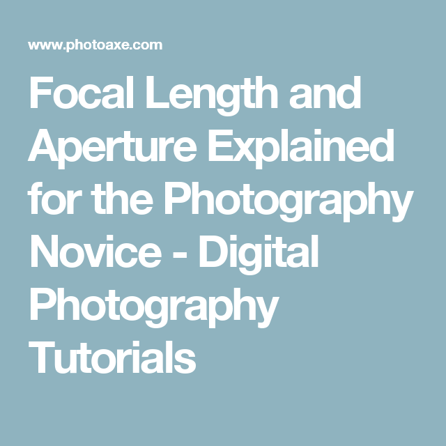 Focal Length and Aperture Explained for the Photography Novice - Digital Photography Tutorials