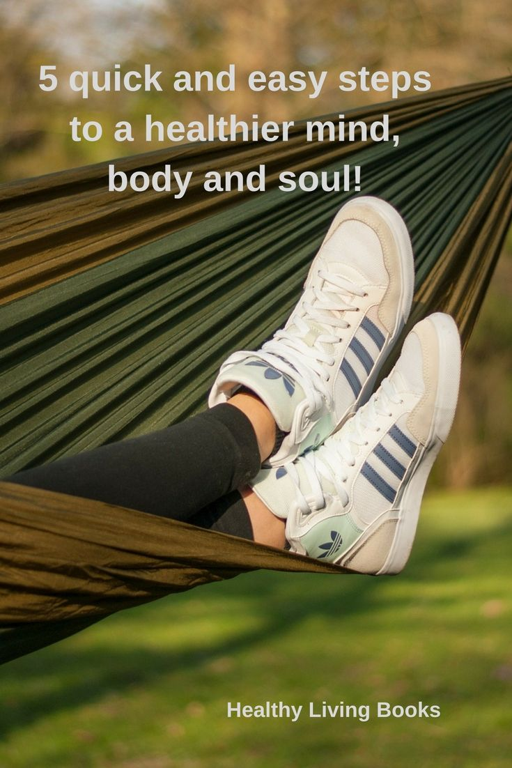 5 steps to a healthy mind body and soul! http://healthylivingbooks.org/2017/08/25/5-steps-to-a-healthier-mind-body-and-soul/