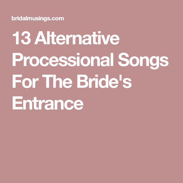 13 Alternative Processional Songs For The Bride's Entrance