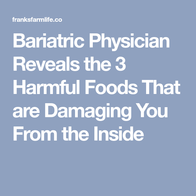Bariatric Physician Reveals the 3 Harmful Foods That are Damaging You From the Inside