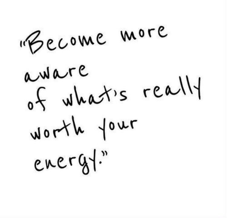 Become more aware of whats really worth your energy look become more aware of whats really worth your energy motivational speech quotes thecheapjerseys Image collections