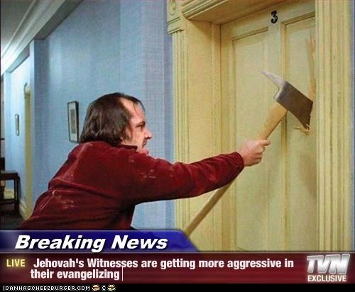 b36c121ddfd68941eac19514e25c1894 breaking news jehovah's witnesses are getting more aggressive in